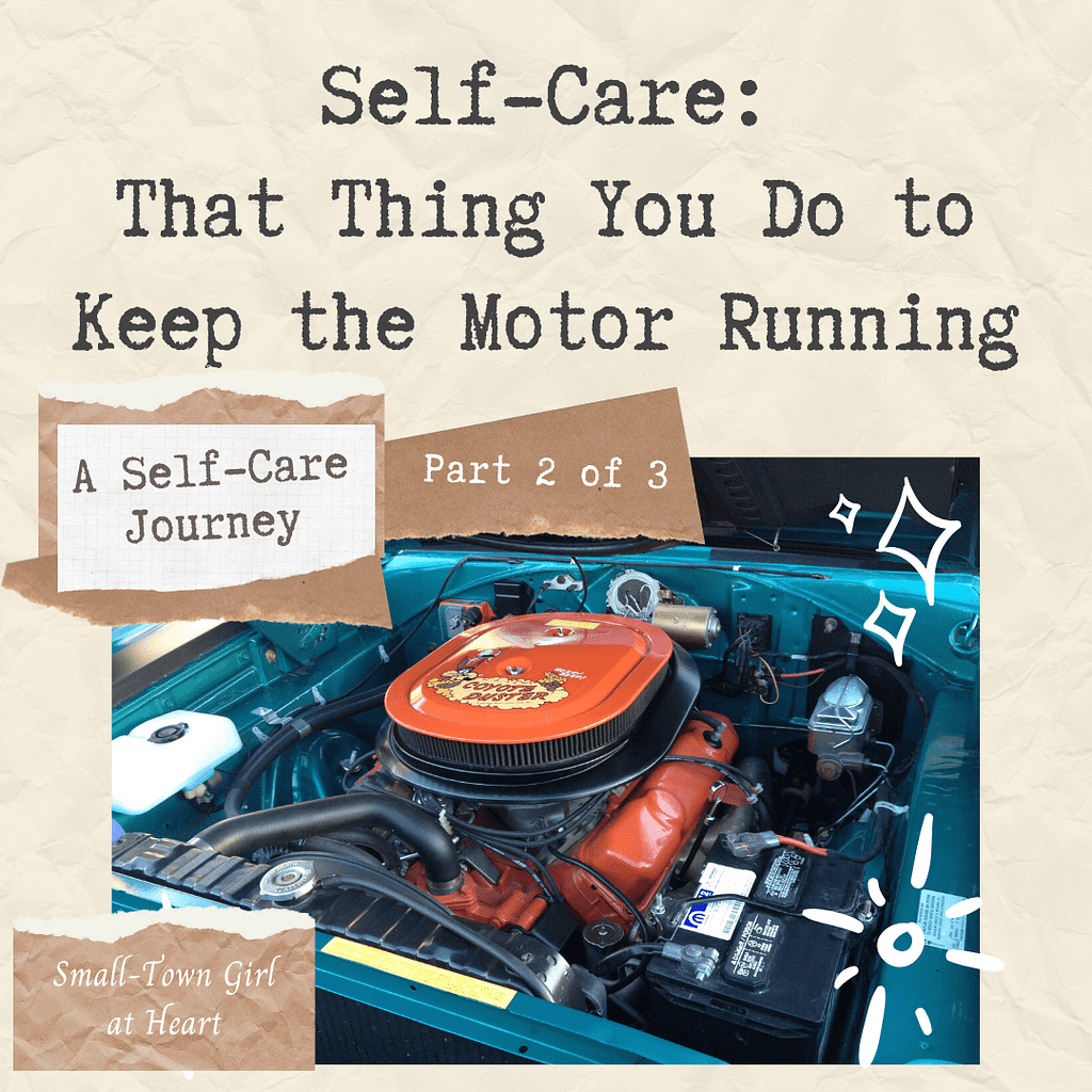 Self-Care: That Thing You Do To Keep the Motor Running