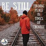 Be Still_Finding Peace in Times of Trouble_Small-Town Girl at Heart