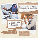 The Lies Productivity Whispers in Your Ear, A Self-Care Journey