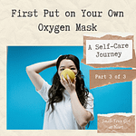 First Put on Your Own Oxygen Mask