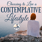 Choosing to Live a Contemplative Lifestyle_Small-Town Girl at Heart
