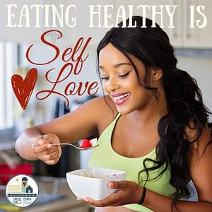 Eating Healthy is Self-Love_Small-Town Girl at Heart